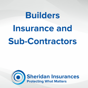 Builders Insurance and Sub-Contractors